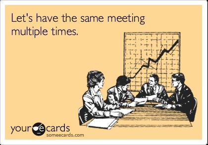 Tengamos la misma reunión muchas veces.
