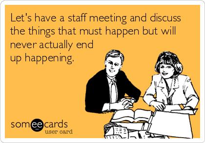 Tengamos una reunión de equipo para hablar sobre las cosas que deben suceder y que nunca sucederán.