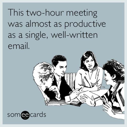 Esta reunión de dos horas fue igual de productiva que un email bien escrito.