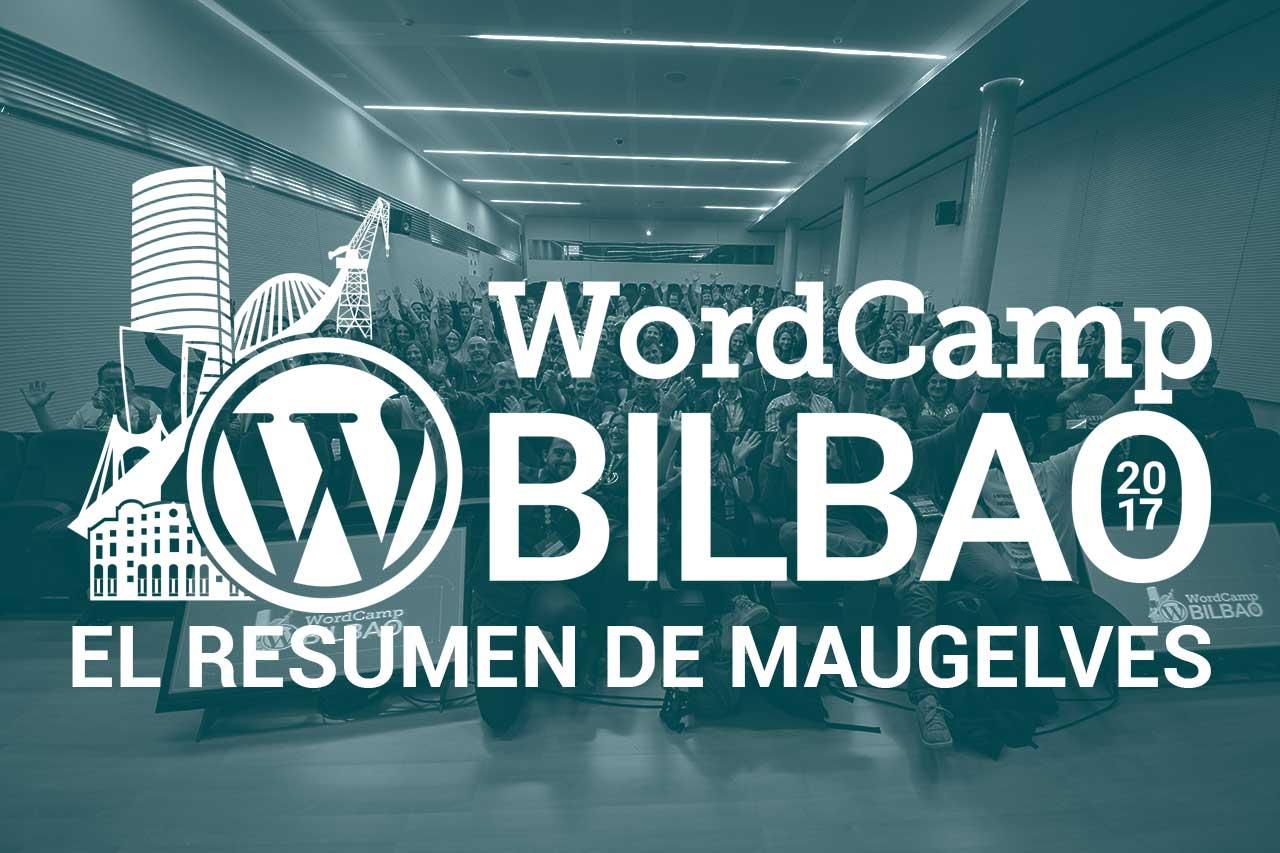 wordcamp bilbao 2017 resumen maugelves