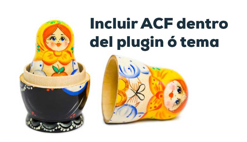 Incluir ACF dentro del plugin o tema