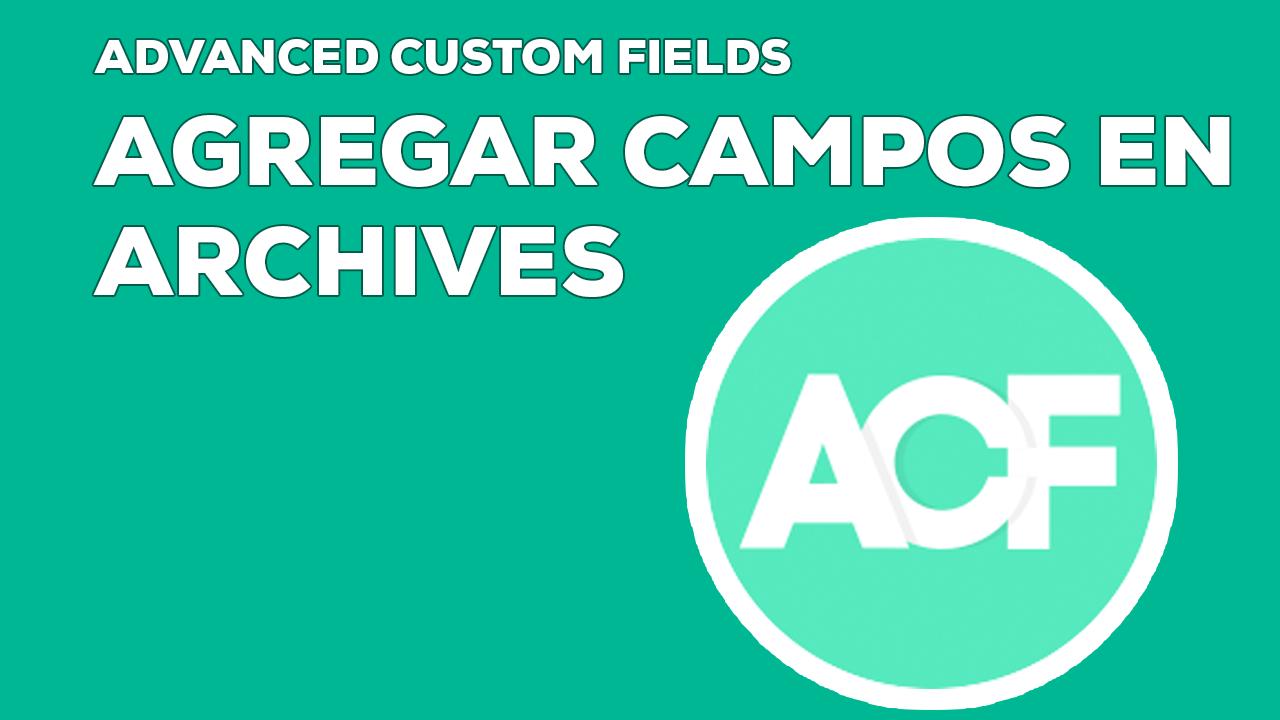 agregar acf en archives